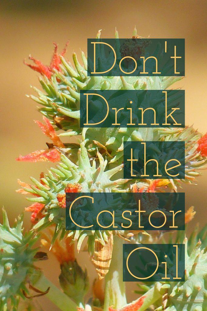 Don't Drink the Castor Oil.